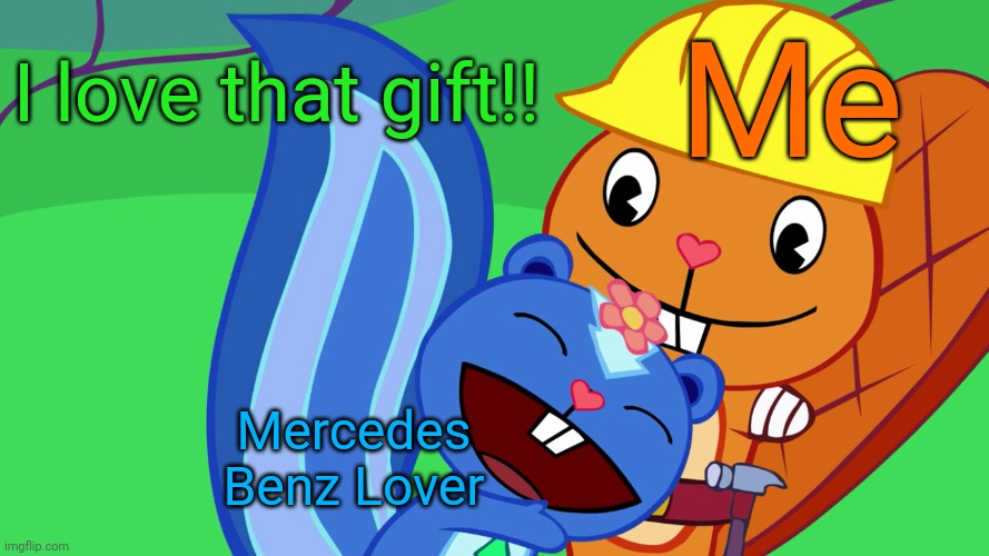 Handy X Petunia (HTF) | Me Mercedes Benz Lover I love that gift!! | image tagged in handy x petunia htf,memes,happy tree friends,gift,cute animals,romance | made w/ Imgflip meme maker