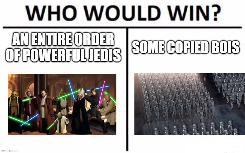 Prequel memes:) |  AN ENTIRE ORDER OF POWERFUL JEDIS; SOME COPIED BOIS | image tagged in memes,who would win | made w/ Imgflip meme maker