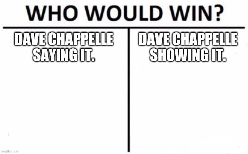 Can You Get A Special Going?   (Maybe A 2020-Review). |  DAVE CHAPPELLE SAYING IT. DAVE CHAPPELLE SHOWING IT. | image tagged in memes,who would win,dave chappelle,tyrone biggums | made w/ Imgflip meme maker