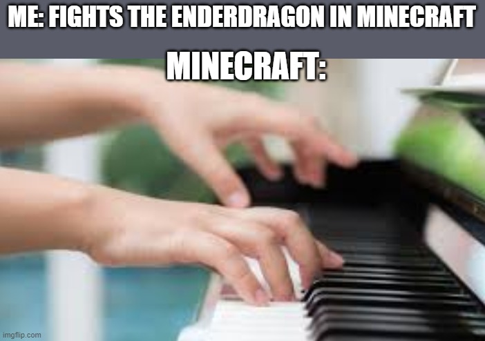 ME: FIGHTS THE ENDERDRAGON IN MINECRAFT; MINECRAFT: | image tagged in memes,roll safe think about it | made w/ Imgflip meme maker