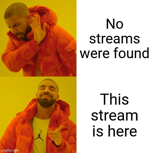 Drake Hotline Bling |  No streams were found; This stream is here | image tagged in memes,drake hotline bling | made w/ Imgflip meme maker