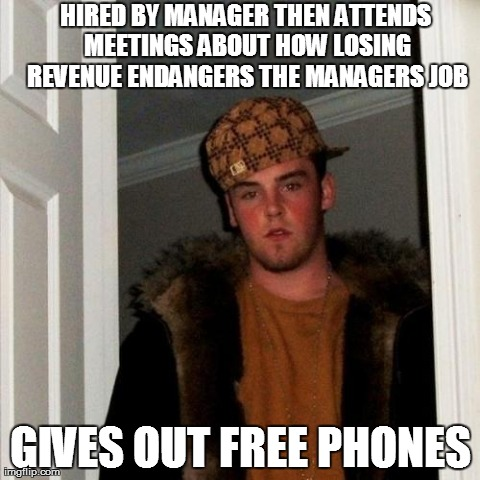 Scumbag Steve Meme | HIRED BY MANAGER THEN ATTENDS MEETINGS ABOUT HOW LOSING REVENUE ENDANGERS THE MANAGERS JOB GIVES OUT FREE PHONES | image tagged in memes,scumbag steve | made w/ Imgflip meme maker