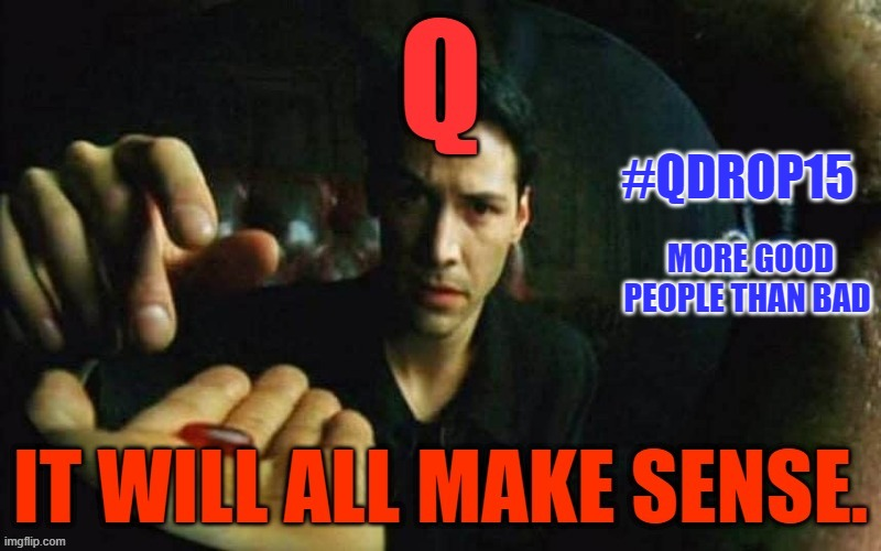 Q Red Pill |  #QDROP15; MORE GOOD PEOPLE THAN BAD | image tagged in red pill,donald trump,election 2020,truth,god is light,the great awakening | made w/ Imgflip meme maker