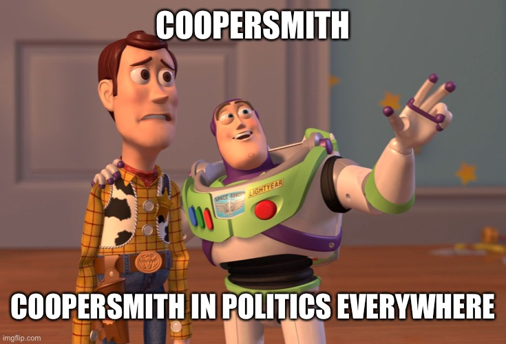 i Recognize the evilspeak anywhere lol |  COOPERSMITH; COOPERSMITH IN POLITICS EVERYWHERE | image tagged in memes,x x everywhere | made w/ Imgflip meme maker