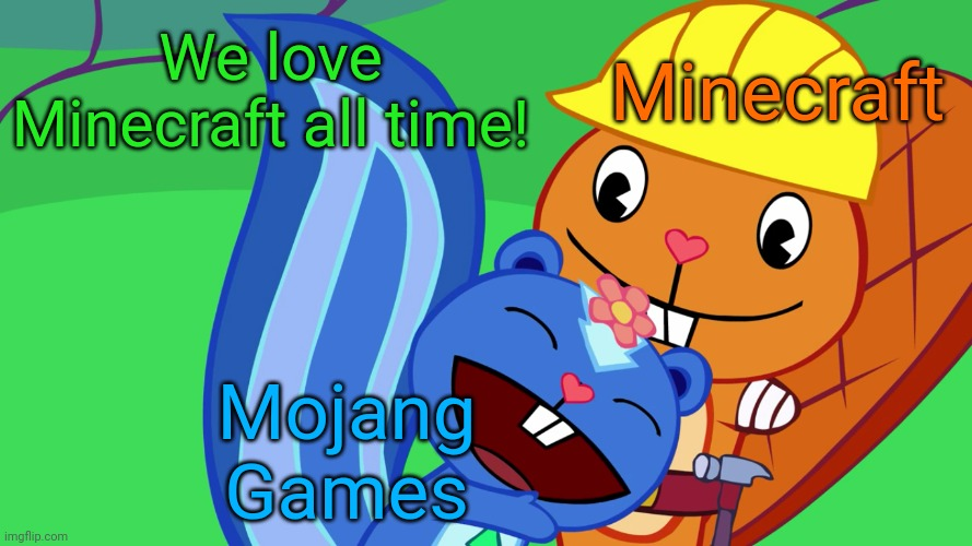 Loving Minecraft! |  We love Minecraft all time! Minecraft; Mojang Games | image tagged in handy x petunia htf,memes,minecraft,romance,happy tree friends,romantic | made w/ Imgflip meme maker