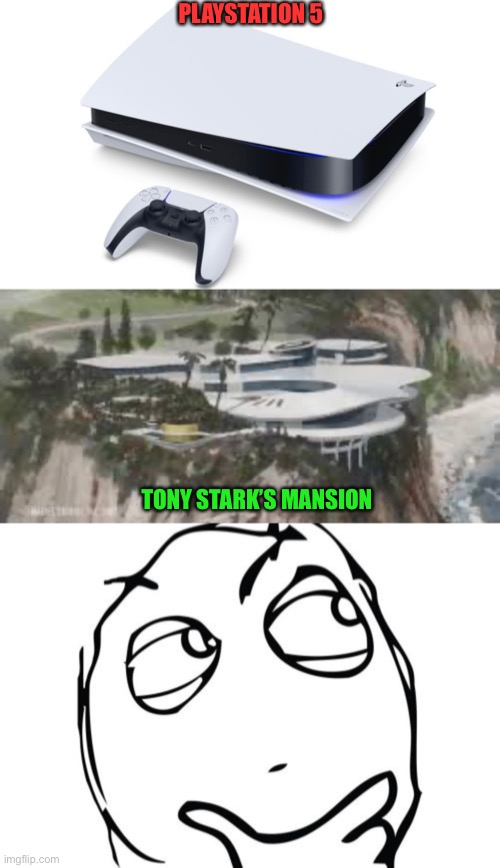 Makes me wanna shoot missiles at it from a helicopter! |  PLAYSTATION 5; TONY STARK'S MANSION | image tagged in memes,question rage face,funny,iron man,playstation,tony stark | made w/ Imgflip meme maker