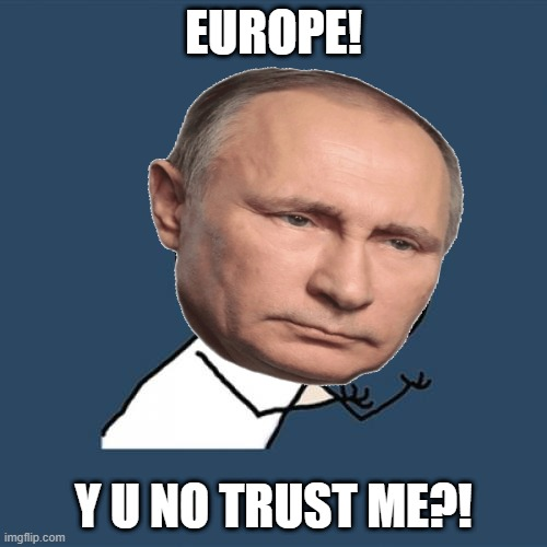 EUROPE! Y U NO TRUST ME?! | made w/ Imgflip meme maker