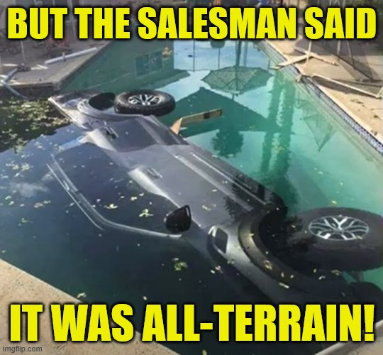 False advertising |  BUT THE SALESMAN SAID; IT WAS ALL-TERRAIN! | image tagged in memes,false advertising | made w/ Imgflip meme maker