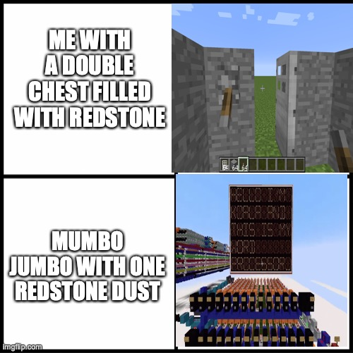 Mumbo Jumbo is a genius |  ME WITH A DOUBLE CHEST FILLED WITH REDSTONE; MUMBO JUMBO WITH ONE REDSTONE DUST | image tagged in minecraft,memes,gaming | made w/ Imgflip meme maker