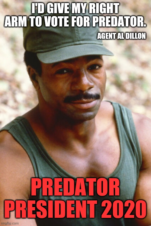 Predator right arm |  I'D GIVE MY RIGHT ARM TO VOTE FOR PREDATOR. AGENT AL DILLON; PREDATOR PRESIDENT 2020 | image tagged in predator,president,election 2020 | made w/ Imgflip meme maker