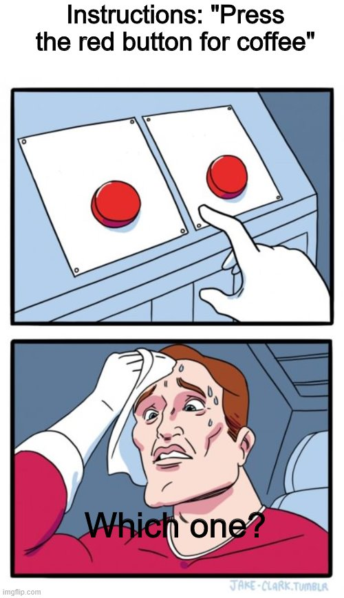 "Which button is the coffee button? |  Instructions: ""Press the red button for coffee""; Which one? 