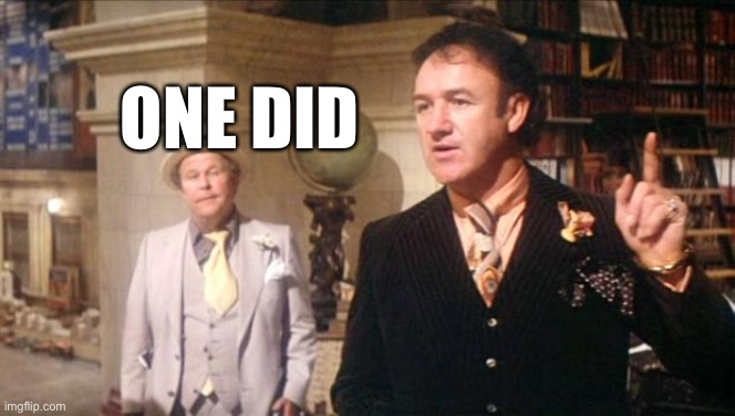 Gene Hackman's anouncement: | ONE DID | image tagged in gene hackman's anouncement | made w/ Imgflip meme maker