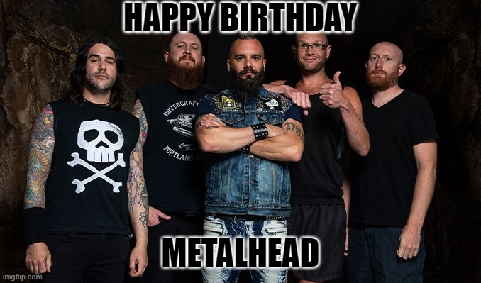 Happy Birthday MetalHead |  HAPPY BIRTHDAY; METALHEAD | image tagged in happy birthday,heavy metal,metalhead | made w/ Imgflip meme maker