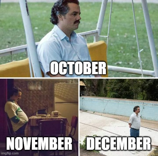 if you know you know |  OCTOBER; NOVEMBER; DECEMBER | image tagged in memes,sad pablo escobar,twilight,twilight saga | made w/ Imgflip meme maker