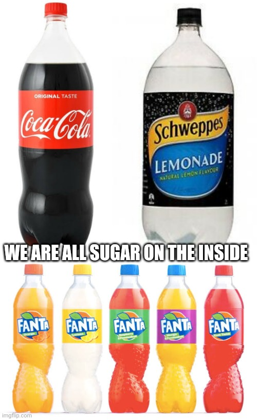 Plastic is the real problem |  WE ARE ALL SUGAR ON THE INSIDE | image tagged in memes,racist,coke,lemons,fantasy | made w/ Imgflip meme maker