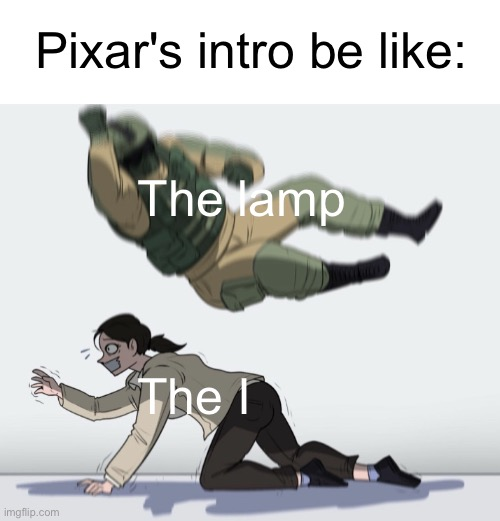 Pixar's intro be like |  Pixar's intro be like:; The lamp; The I | image tagged in guy falling on another person,pixar,memes,funny | made w/ Imgflip meme maker