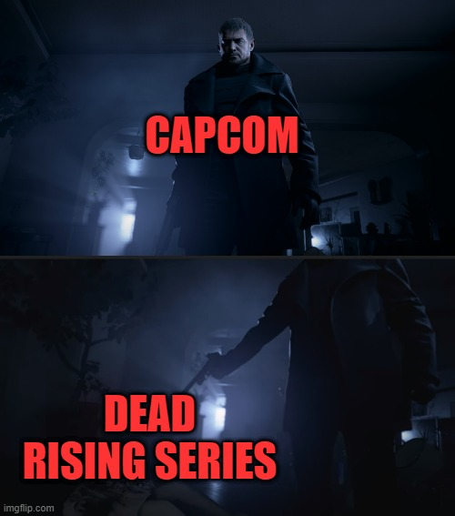CAPCOM; DEAD RISING SERIES | image tagged in resident evil,capcom | made w/ Imgflip meme maker