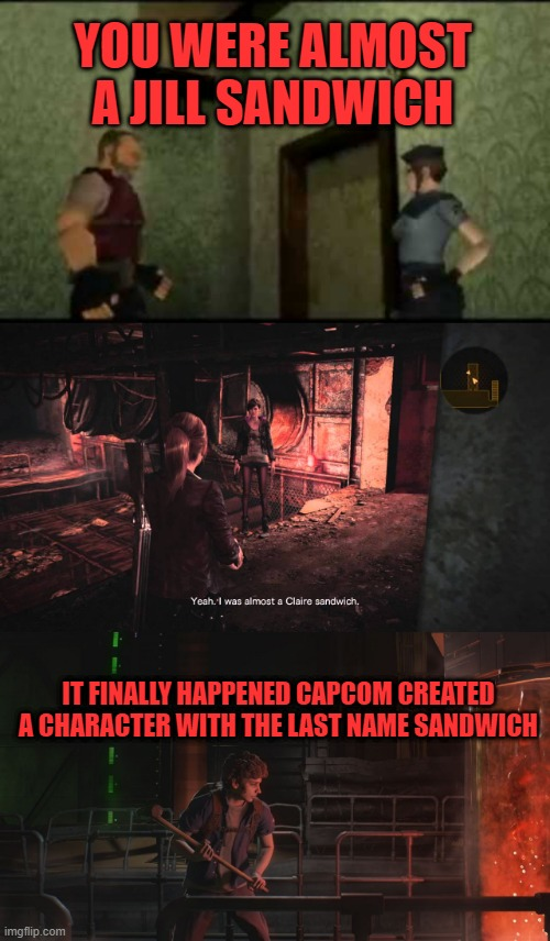 YOU WERE ALMOST A JILL SANDWICH; IT FINALLY HAPPENED CAPCOM CREATED A CHARACTER WITH THE LAST NAME SANDWICH | image tagged in resident evil,capcom,sandwich | made w/ Imgflip meme maker