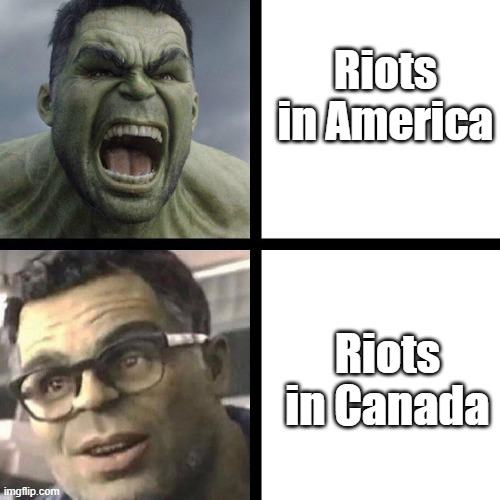 Riots in America Riots in Canada | image tagged in angry hulk vs civil hulk | made w/ Imgflip meme maker