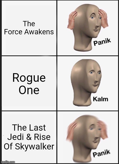 Panik Kalm Panik |  The Force Awakens; Rogue One; The Last Jedi & Rise Of Skywalker | image tagged in memes,panik kalm panik,star wars,sequels,funny | made w/ Imgflip meme maker