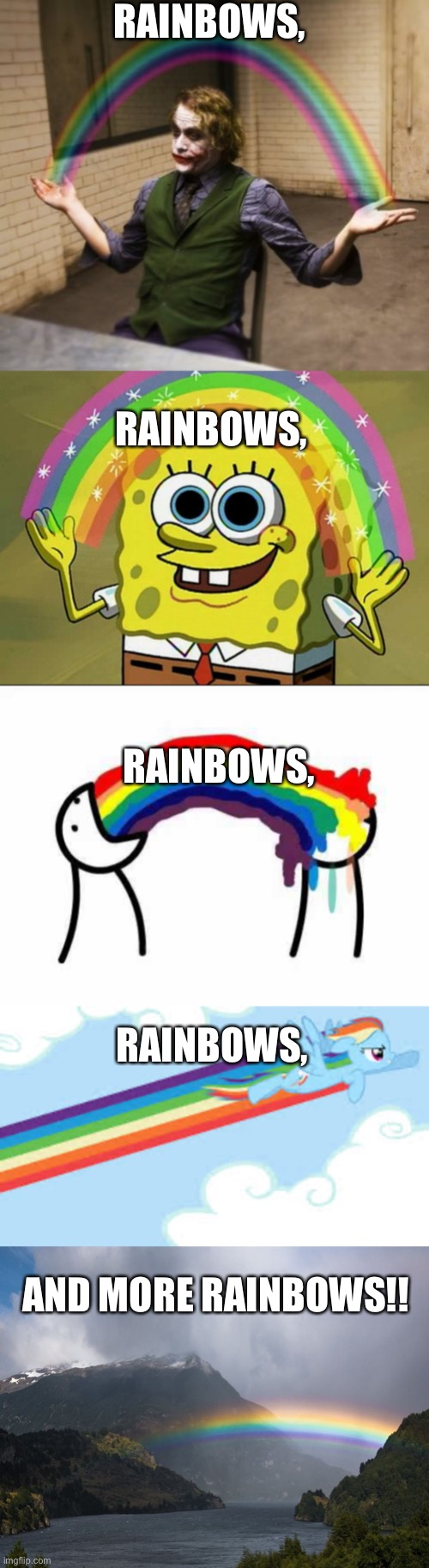 A bunch of RAINBOWS!! |  RAINBOWS, RAINBOWS, RAINBOWS, RAINBOWS, AND MORE RAINBOWS!! | image tagged in memes,imagination spongebob,joker rainbow hands,rainbow,rainbow dash,asdf movie | made w/ Imgflip meme maker
