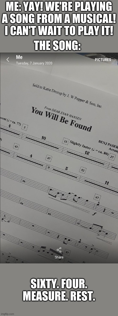 I could run a lap around the school and back in that time, are you kidding me? |  ME: YAY! WE'RE PLAYING A SONG FROM A MUSICAL! I CAN'T WAIT TO PLAY IT! THE SONG:; SIXTY. FOUR. MEASURE. REST. | image tagged in trumpet things,dear evan hansen,64 measures | made w/ Imgflip meme maker