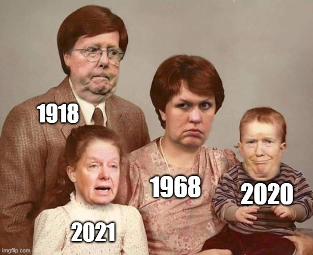 The Blunder Years |  1918; 1968; 2020; 2021 | image tagged in 1918,1968,2020,riots,coronavirus | made w/ Imgflip meme maker