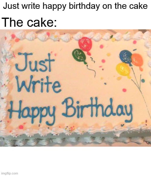 Just Write Happy Birthday Imgflip