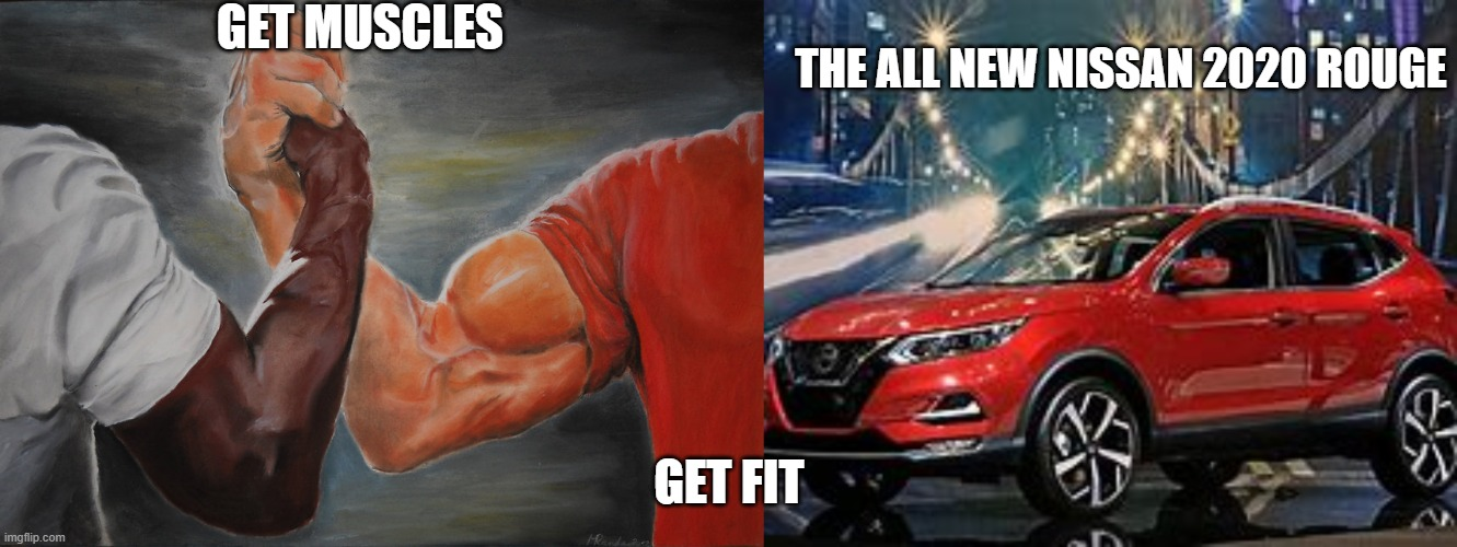 GET MUSCLES; THE ALL NEW NISSAN 2020 ROUGE; GET FIT | image tagged in memes,epic handshake | made w/ Imgflip meme maker