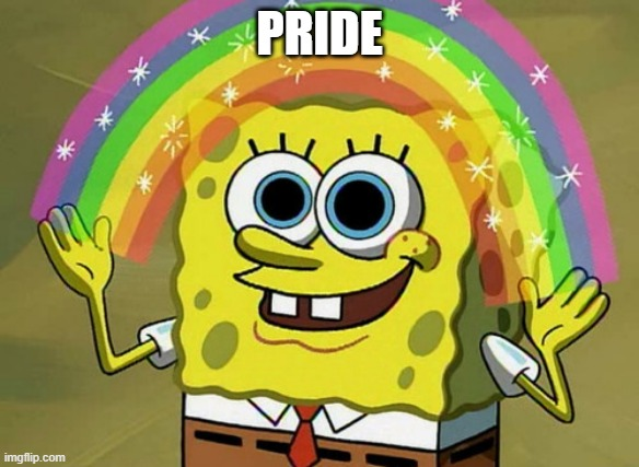 Spongebob: Homosexual |  PRIDE | image tagged in memes,imagination spongebob | made w/ Imgflip meme maker