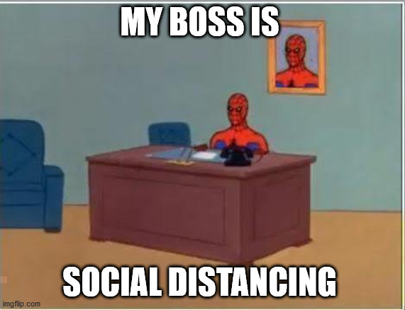 Spiderman Computer Desk |  MY BOSS IS; SOCIAL DISTANCING | image tagged in memes,spiderman computer desk,spiderman | made w/ Imgflip meme maker