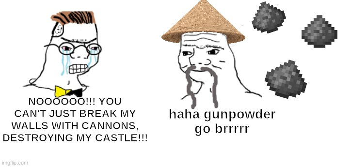 Gunpowder go brrrrr |  haha gunpowder go brrrrr; NOOOOOO!!! YOU CAN'T JUST BREAK MY WALLS WITH CANNONS, DESTROYING MY CASTLE!!! | image tagged in nooo haha go brrr,history,historical meme,minecraft,china,memes | made w/ Imgflip meme maker