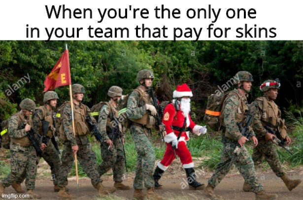 Santa Claus with Soldiers |  When you're the only one in your team that pay for skins | image tagged in santa claus,soldiers | made w/ Imgflip meme maker