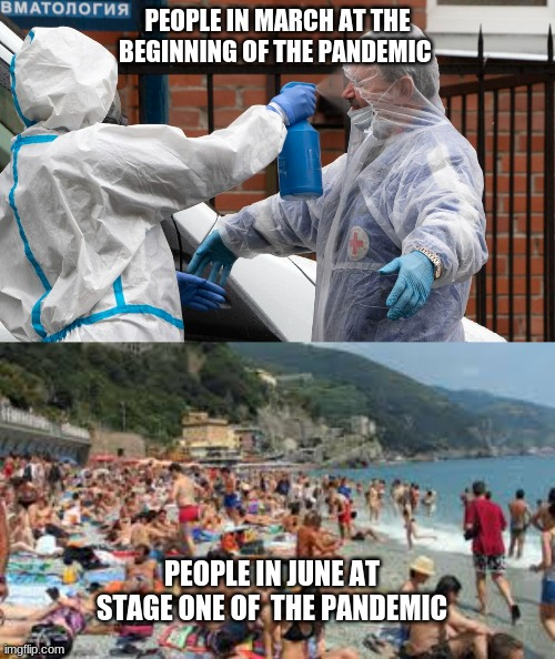 Corona be like |  PEOPLE IN MARCH AT THE BEGINNING OF THE PANDEMIC; PEOPLE IN JUNE AT STAGE ONE OF  THE PANDEMIC | image tagged in coronavirus,social distancing,beach,face mask | made w/ Imgflip meme maker