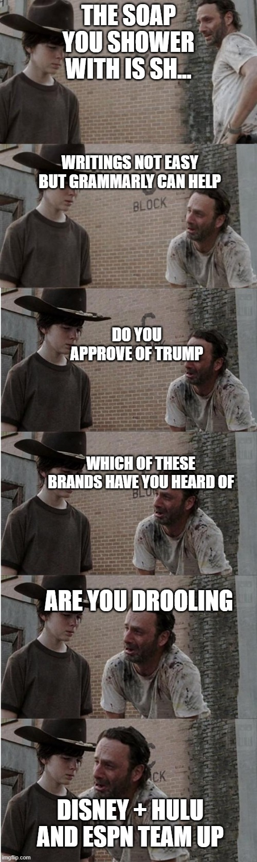 Youtube ads |  THE SOAP YOU SHOWER WITH IS SH... WRITINGS NOT EASY BUT GRAMMARLY CAN HELP; DO YOU APPROVE OF TRUMP; WHICH OF THESE BRANDS HAVE YOU HEARD OF; ARE YOU DROOLING; DISNEY + HULU AND ESPN TEAM UP | image tagged in memes,rick and carl longer,funny | made w/ Imgflip meme maker