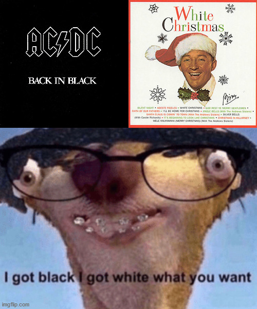It's taking over | image tagged in i got black i got white what ya want,memes,music,back in black,white christmas,this template is trash | made w/ Imgflip meme maker