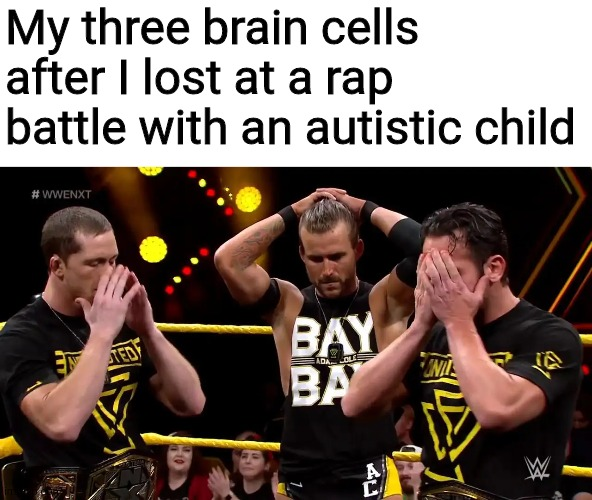 Undisputed era disappointed |  My three brain cells after I lost at a rap battle with an autistic child | image tagged in undisputed era disappointed,brain,rap battle,autism,memes | made w/ Imgflip meme maker
