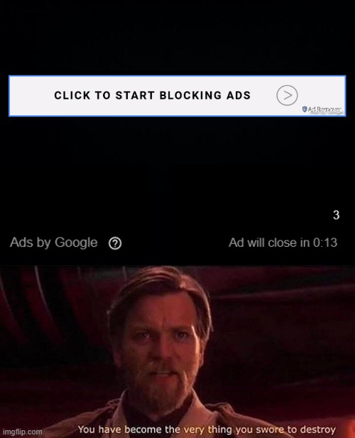 The Irony of Anti-Ad Ads | image tagged in you have become the very thing you swore to destroy | made w/ Imgflip meme maker