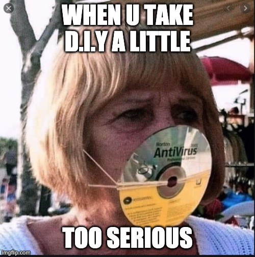 diy mask |  WHEN U TAKE D.I.Y A LITTLE; TOO SERIOUS | image tagged in coronavirus | made w/ Imgflip meme maker