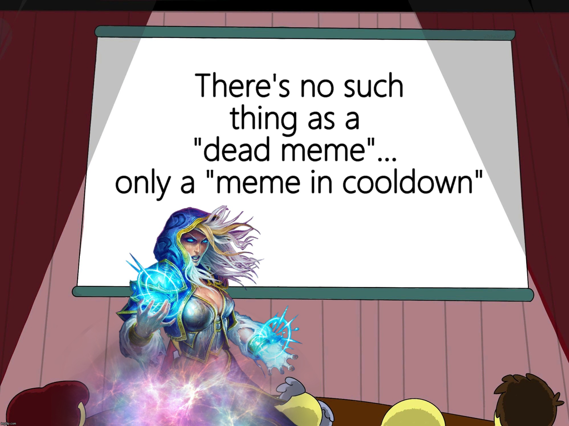 "Shh!! I'm trying to meme here! |  There's no such thing as a  ""dead meme""...  only a ""meme in cooldown"" 