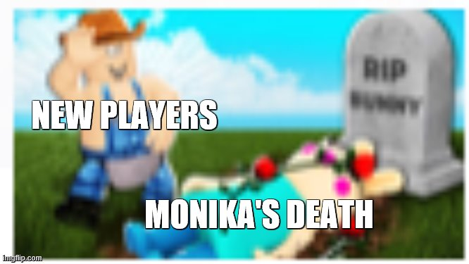 NEW PLAYERS; MONIKA'S DEATH | image tagged in roblox,cleetus,ddlc,piggy | made w/ Imgflip meme maker