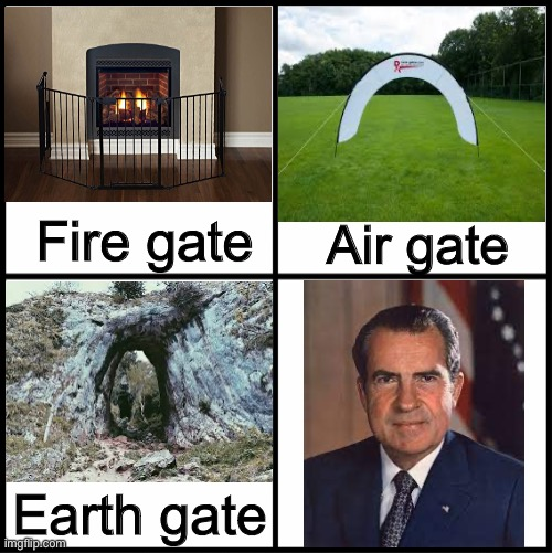 Different types of gates |  Fire gate; Air gate; Earth gate | image tagged in blank drake format,watergate,memes,richard nixon,nixon,history | made w/ Imgflip meme maker
