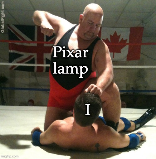 Beating Up |  Pixar lamp; I | image tagged in beating up | made w/ Imgflip meme maker