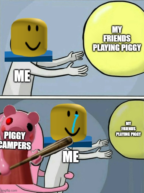 piggy campers in a nutshell |  MY FRIENDS PLAYING PIGGY; ME; MY FRIENDS PLAYING PIGGY; PIGGY CAMPERS; ME | image tagged in in a nutshell,piggy,roblocks,roblox,smelly32974 | made w/ Imgflip meme maker