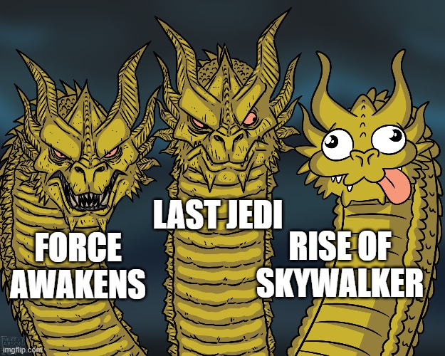 King Ghidorah |  LAST JEDI; RISE OF SKYWALKER; FORCE AWAKENS | image tagged in king ghidorah,star wars,the last jedi,the force awakens,the rise of skywalker | made w/ Imgflip meme maker