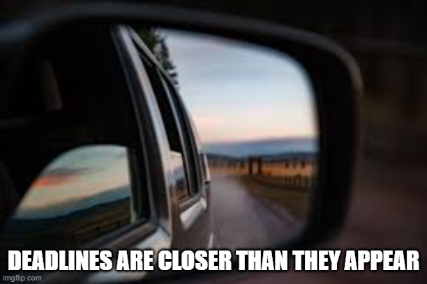 Deadlines |  DEADLINES ARE CLOSER THAN THEY APPEAR | image tagged in car memes,school,deadlines | made w/ Imgflip meme maker