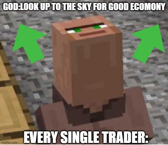Ecomony ain't feeling right tho |  GOD:LOOK UP TO THE SKY FOR GOOD ECOMONY; EVERY SINGLE TRADER: | image tagged in minecraft villager looking up | made w/ Imgflip meme maker