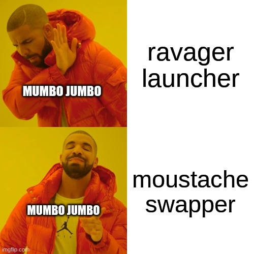 only hermitcraft fans will get this |  ravager launcher; MUMBO JUMBO; moustache swapper; MUMBO JUMBO | image tagged in memes,drake hotline bling | made w/ Imgflip meme maker