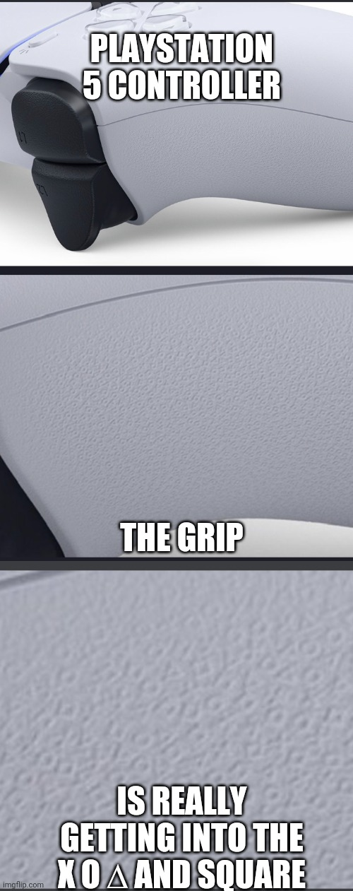 CAN'T WAIT TO HOLD ONE |  PLAYSTATION 5 CONTROLLER; THE GRIP; IS REALLY GETTING INTO THE X O ∆ AND SQUARE | image tagged in playstation,playstation button choices,control | made w/ Imgflip meme maker