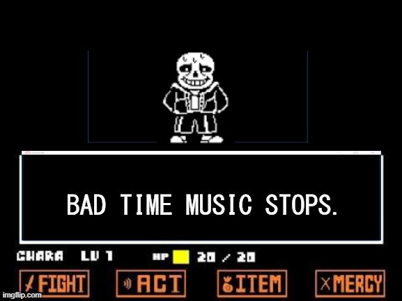 Bad Time Music Stops. | image tagged in bad time music stops,custom template,sans,undertale | made w/ Imgflip meme maker